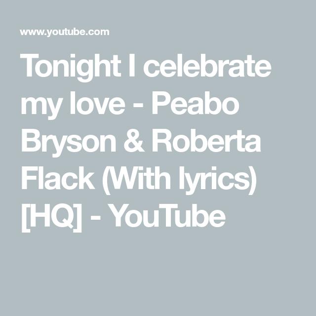 Tonight I Celebrate My Love Peabo Bryson Roberta Flack With Lyrics Hq Youtube Roberta Flack Peabo Bryson Lyrics