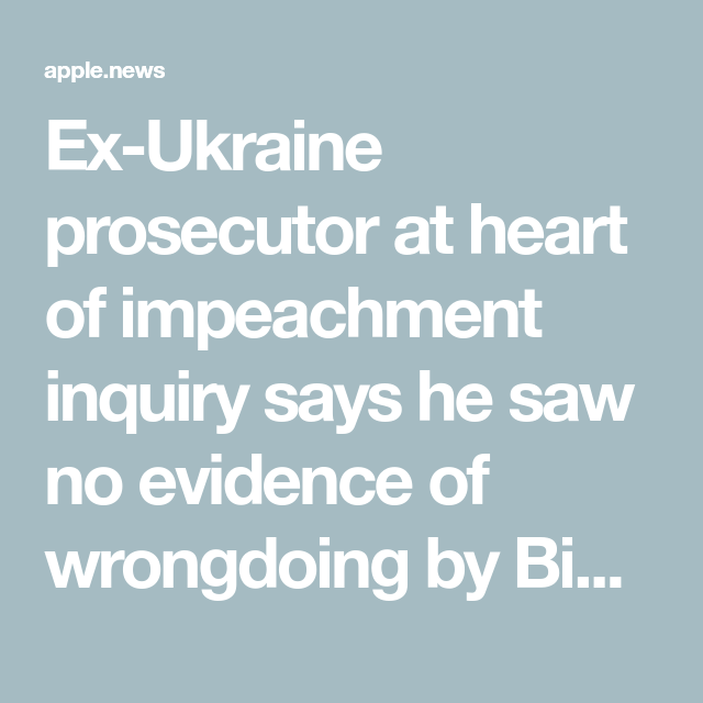 Ex Ukraine Prosecutor At Heart Of Impeachment Inquiry Says He Saw No Evidence Of Wrongdoing By Biden Los Angeles Times Prosecutor Inquiry Evidence