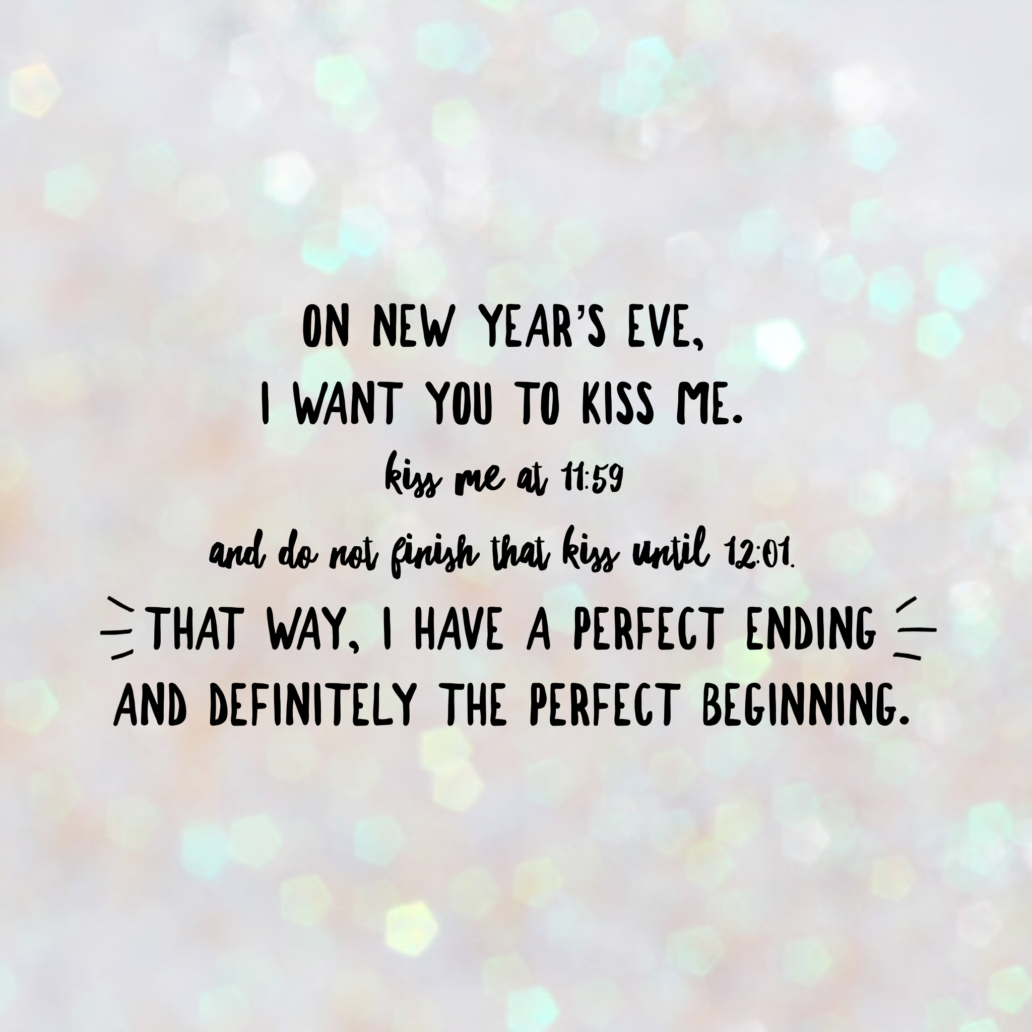 On New Year\'s Eve, I want you to kiss me. Kiss me at 11:59 and do ...