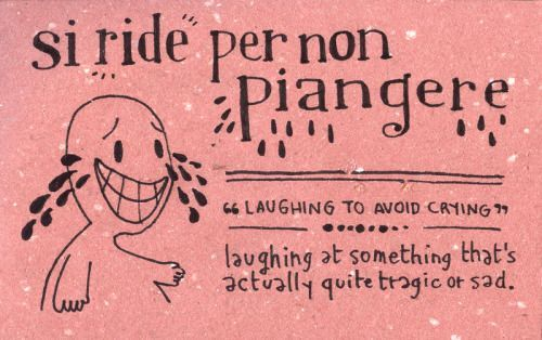 Italian Sayings About Sadness: Laughing At Something That Is