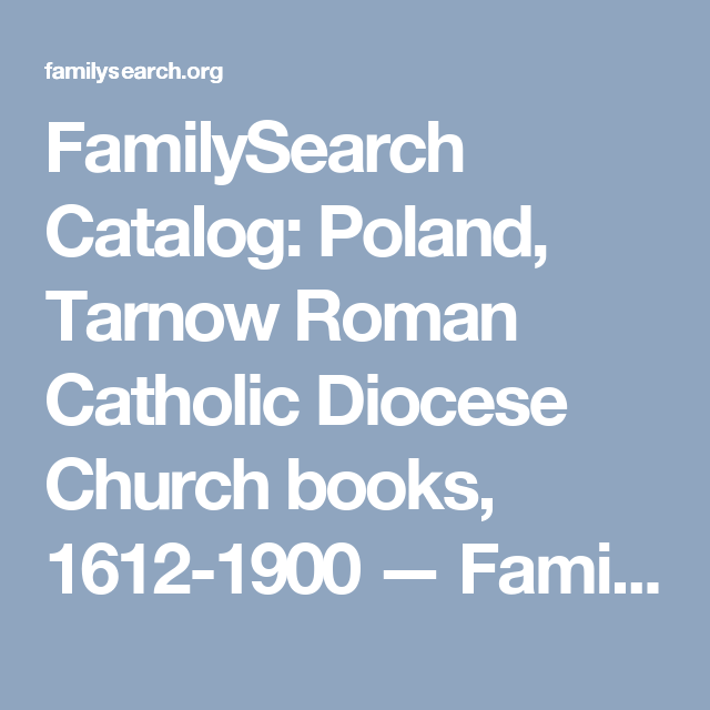 FamilySearch Catalog: Poland, Tarnow Roman Catholic Diocese Church books,  1612-1900 —