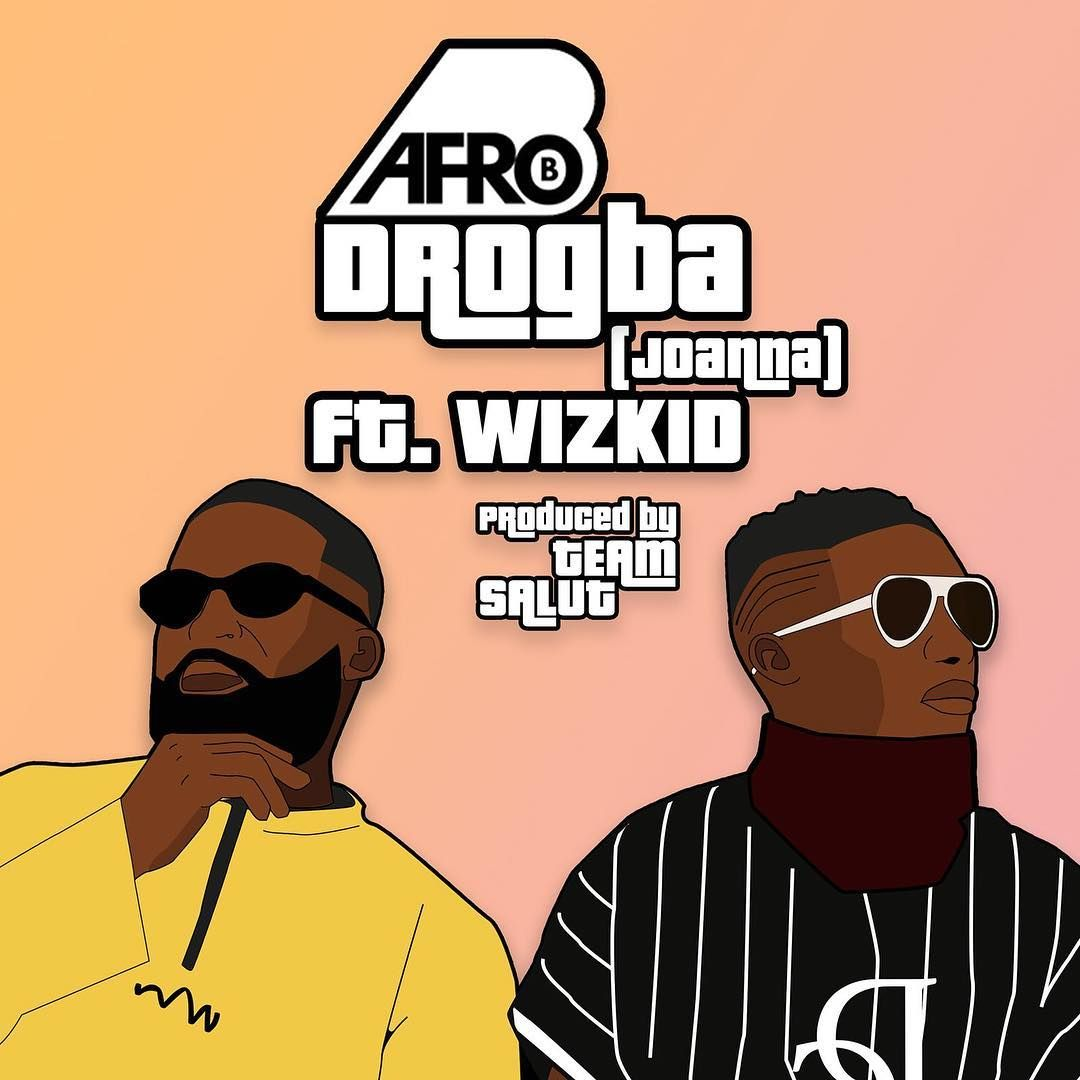 Audio Afro B X Wizkid Drogba Joanna Mp3 Download With