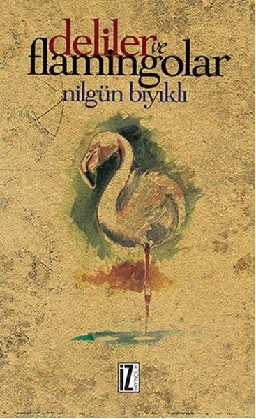 Deliler ve Flamingolar, Nilgün Bıyıklı, İz Yayınları, 2016