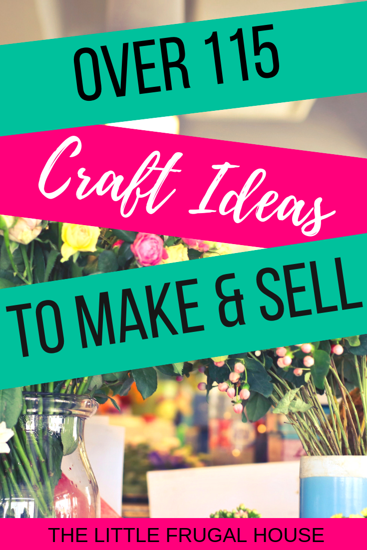 115 Craft Ideas To Make And Sell Crafts To Make Things To Sell