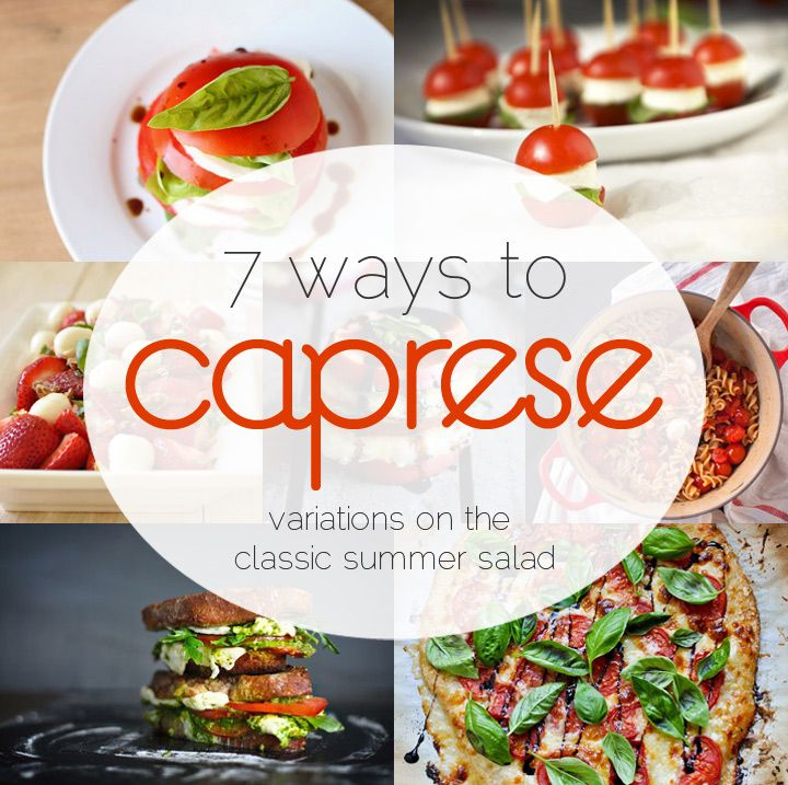 Salad Ideas For Dinner Party Part - 39: 7 Variations On The Classic Caprese Salad. Summer Dinner PartiesSummer ...