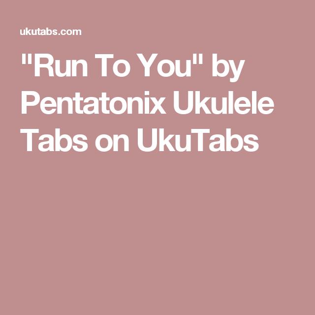 Run To You By Pentatonix Ukulele Tabs On Ukutabs U K U L E L E