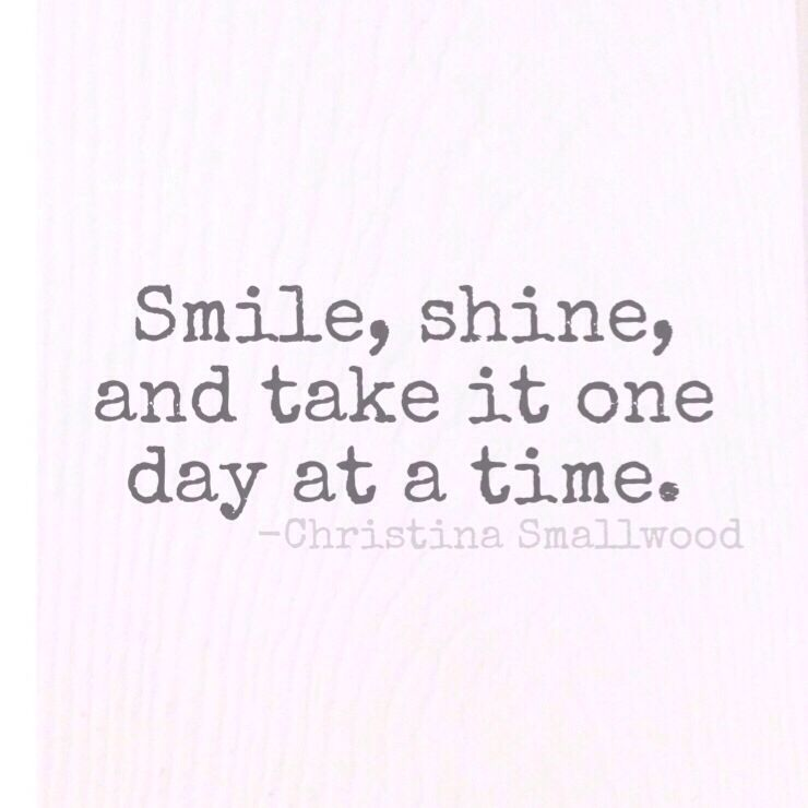 Inspirational quotes. Take it one day at a time. Smile