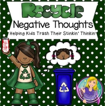 Recycle Negative Thoughts: Helping Kids Trash Their ...