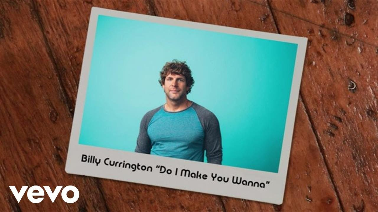 Billy Currington Do I Make You Wanna Lyric Video I Love This