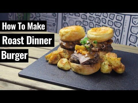Here's How To Make Roast Dinner Burgers