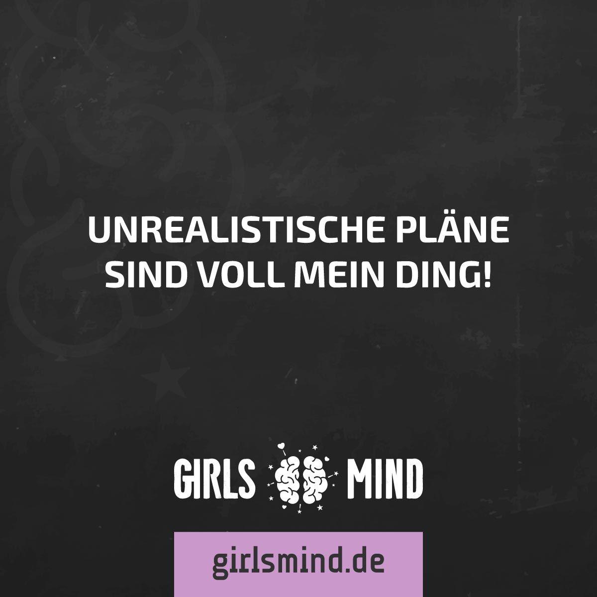 Mehr Sprüche auf: www.girlsmind.de  #planen #dummheiten #spaß #träumen…