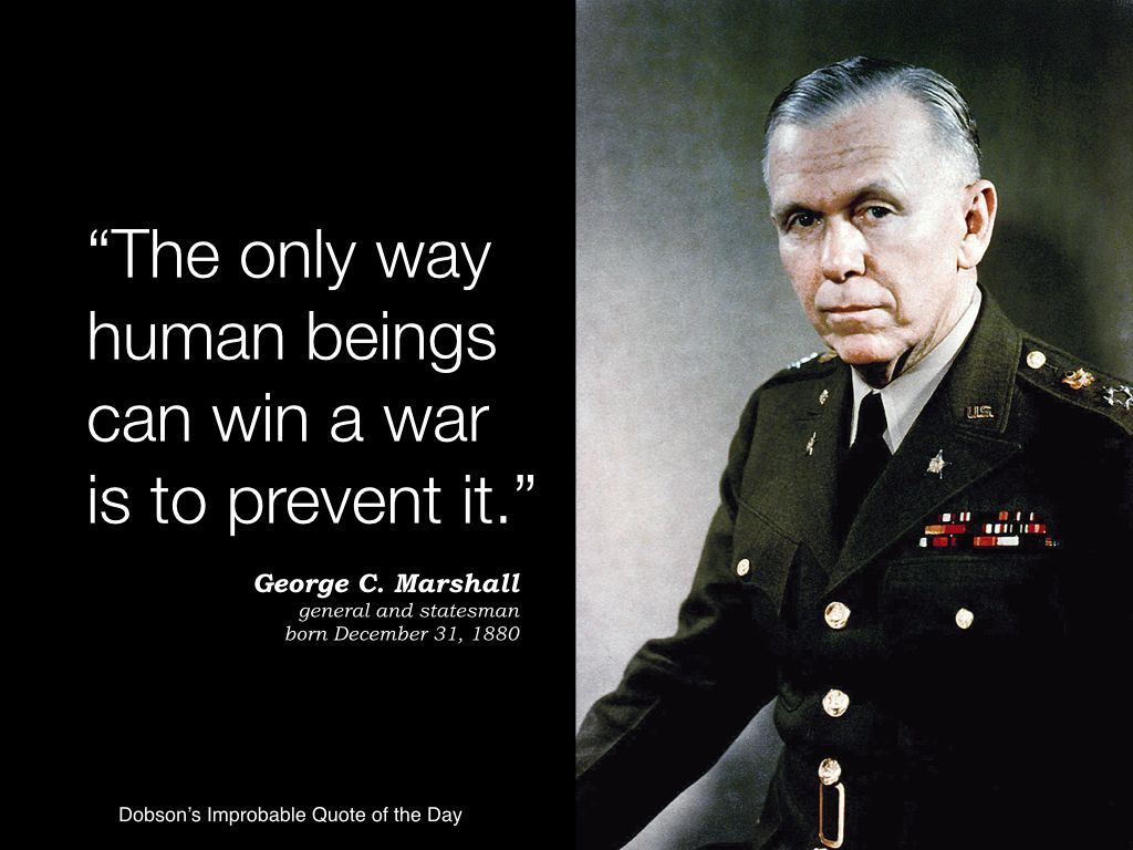 General George C Marshall Quotes -  the only way human beings can win a war is to prevent it george c marshall general and statesman born december