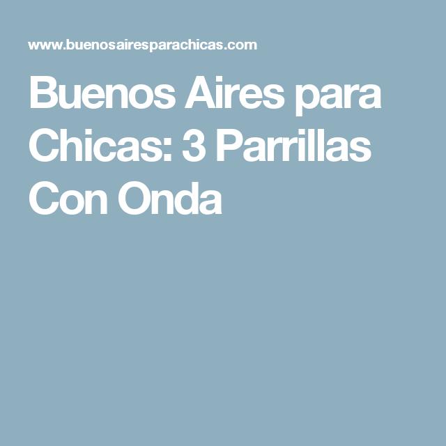 Buenos Aires para Chicas: 3 Parrillas Con Onda