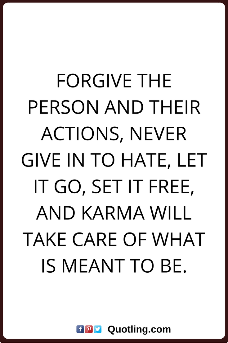 Karma Quotes Karma Quotes Forgive The Person And Their Actions Never Give In To .