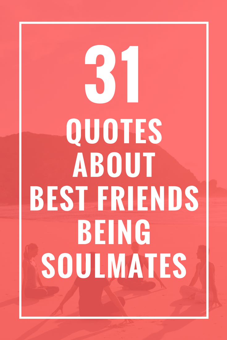 31 Quotes About Best Friends Being Soulmates Favorite Quotes