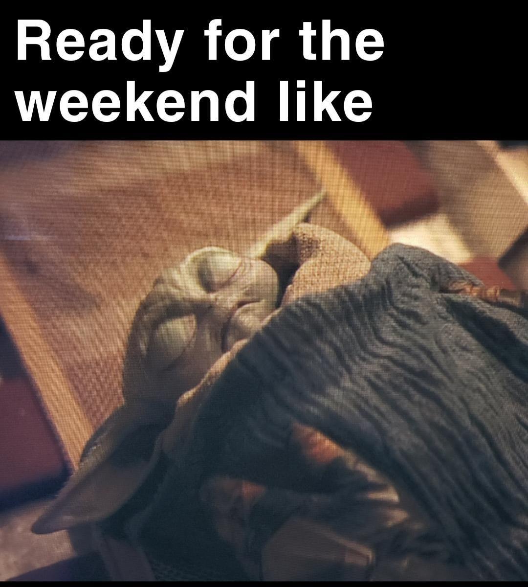 Is It Friday Night Yet R Babyyoda Baby Yoda Grogu Yoda Funny Yoda Yoda Meme