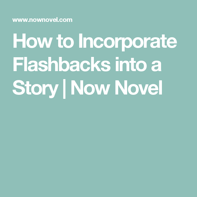 How to Incorporate Flashbacks into a Story | Now Novel. Writing Tips and Inspiration