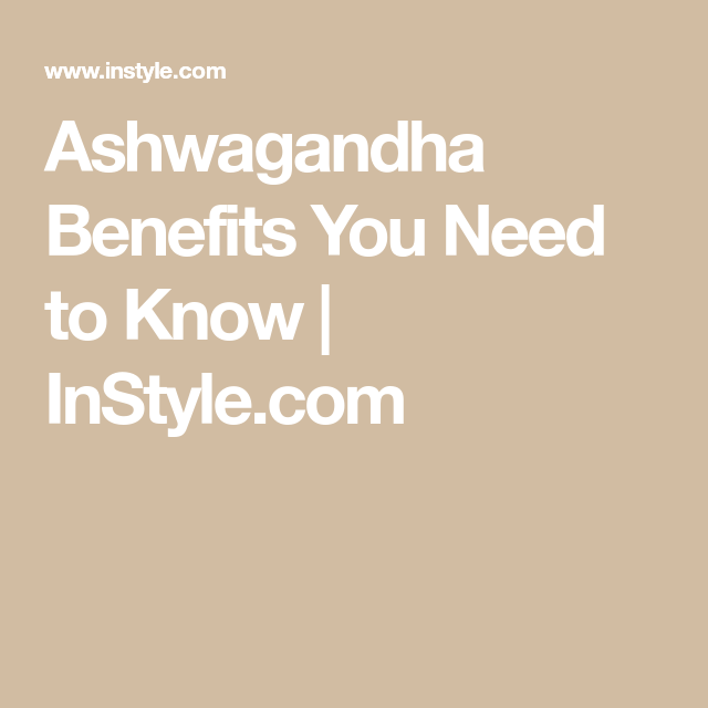 ashwagandha benefits you need to know  instyle