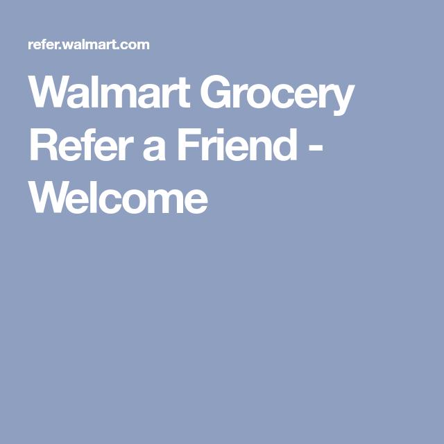 Walmart Grocery Refer a Friend Walmart grocery