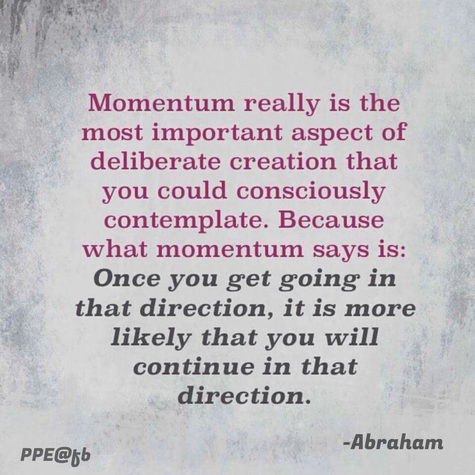 The Law Of Attraction Quotes Momentum Really Is The Most Important Aspect Of Deliberate