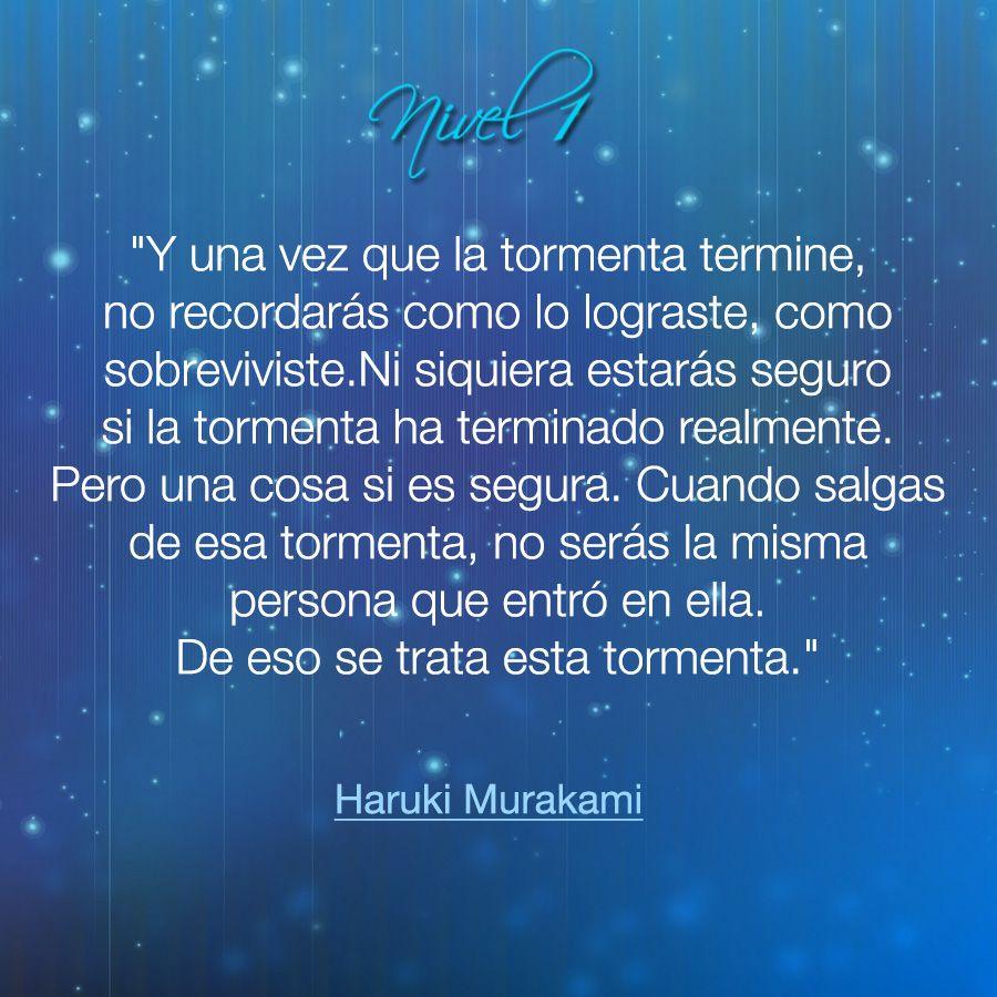 Y Una Vez Que La Tormenta Termine No Recordarás Como Lo Lograste Como Sobreviviste Ni Siquiera Estarás Seguro Si La Torm Haruki Murakami Best Quotes Quotes