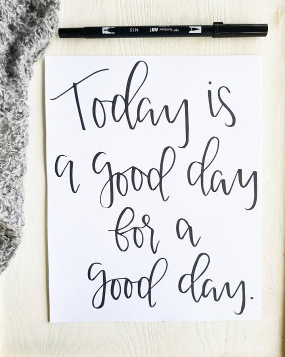 Today Is a Good Day, Calligraphy Sign, Modern Calligraphy, Hand