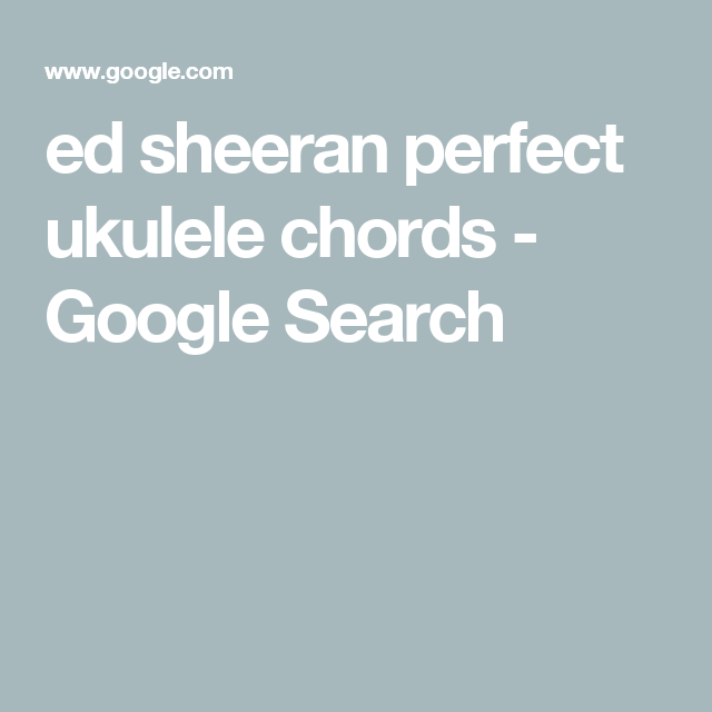 Ed Sheeran Perfect Ukulele Chords Google Search Ukulele Songs