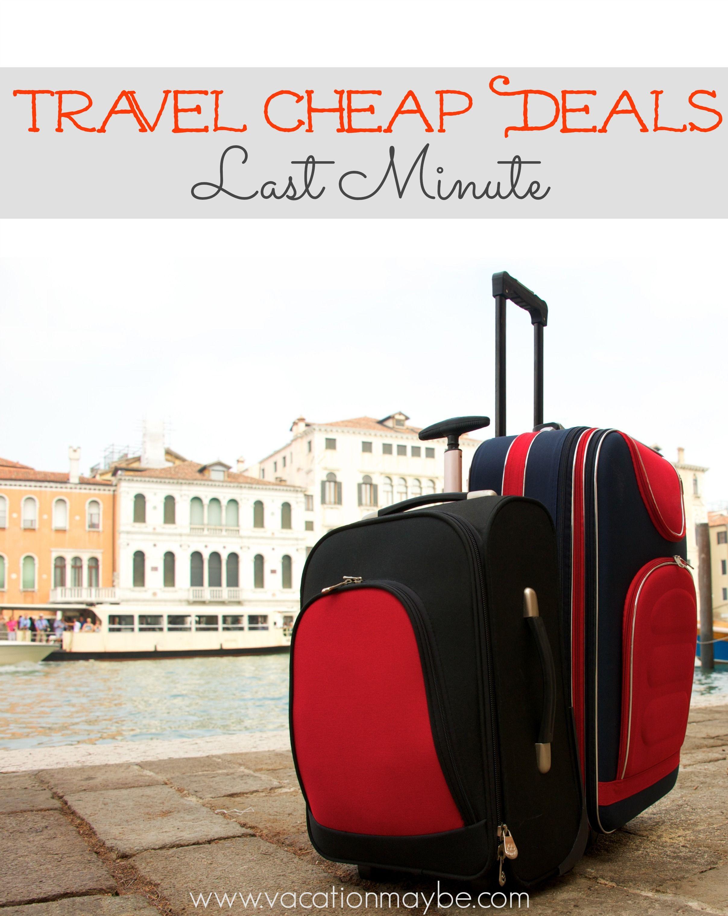 Travel Cheap Deals Last Minute  Cheap travel Last minute