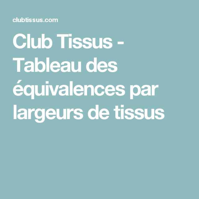 Club Tissus - Tableau des équivalences par largeurs de tissus ...