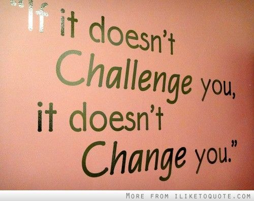 Quotes About Challenges Cool If It Doesn't Challenge You It Doesn't Change You Change Star . Decorating Design