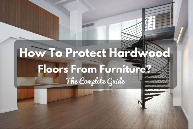 How To Protect Hardwood Floors From Furniture The Complete Guide