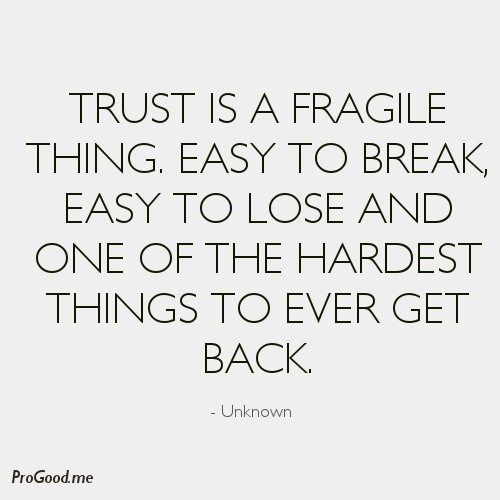 Trust Is A Fragile Thing Easy To Break Easy To Lose And One Of The Hardest Things To Ever Get Back Unknown Words Quotes Quotable Quotes Words