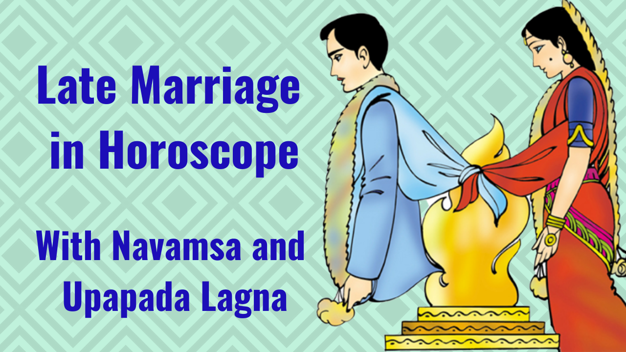 Late Marriage Astrology With Planets In 7th House Navamsa Chart Upapada Lagna Astrological Principle With Exa Marriage Astrology Retrograde Planets Marriage