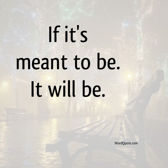 If Its Meant To Be It Will Be Word Quote Famous Quotes Life