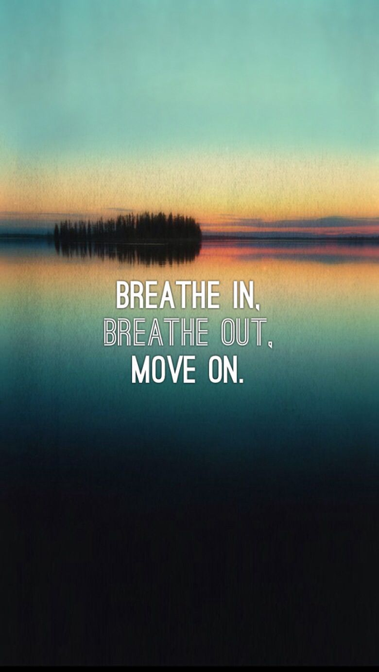 Quotes About Life Moving On Unique Breathe In Breathe Out Move On  Breaking Up And Moving On