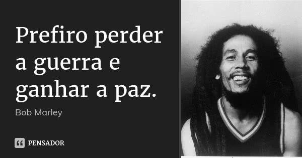 Prefiro A Paz Mais Injusta à Mais Justa: Bob Marley, Bob E Frases
