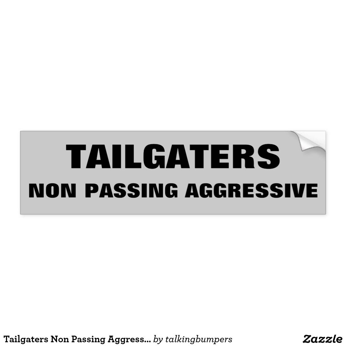 Tailgaters Non Passing Aggressive Bumper Sticker. They love to get aggressive but they are afraid to pass. Passive aggressive? No, just the opposite.