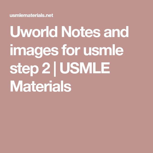 Uworld Notes and images for usmle step 2 | USMLE Materials