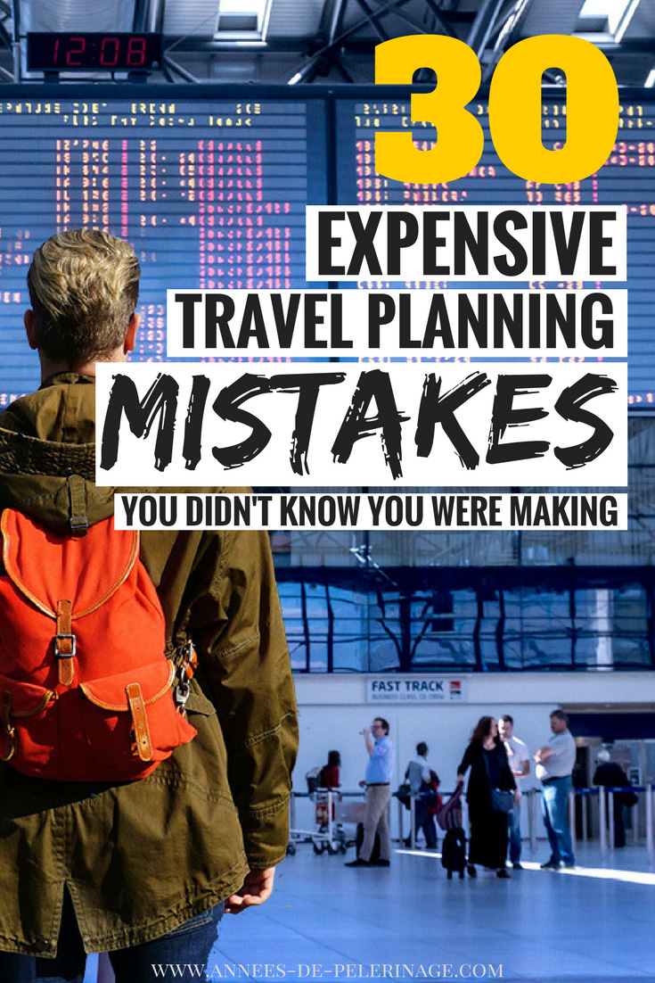 30 expensive travel planning mistakes you didn't know you