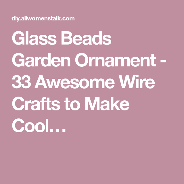 Glass Beads Garden Ornament - 33 Awesome Wire Crafts to Make Cool…