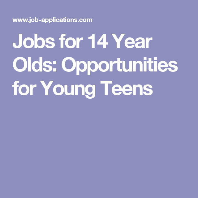 Jobs For 14 Year Olds Opportunities For Young Teens Jobs For Teens Summer Jobs For Teens Good First Jobs