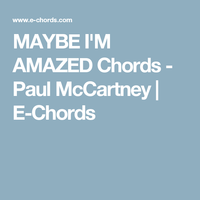 Maybe Im Amazed Chords Paul Mccartney E Chords Musical