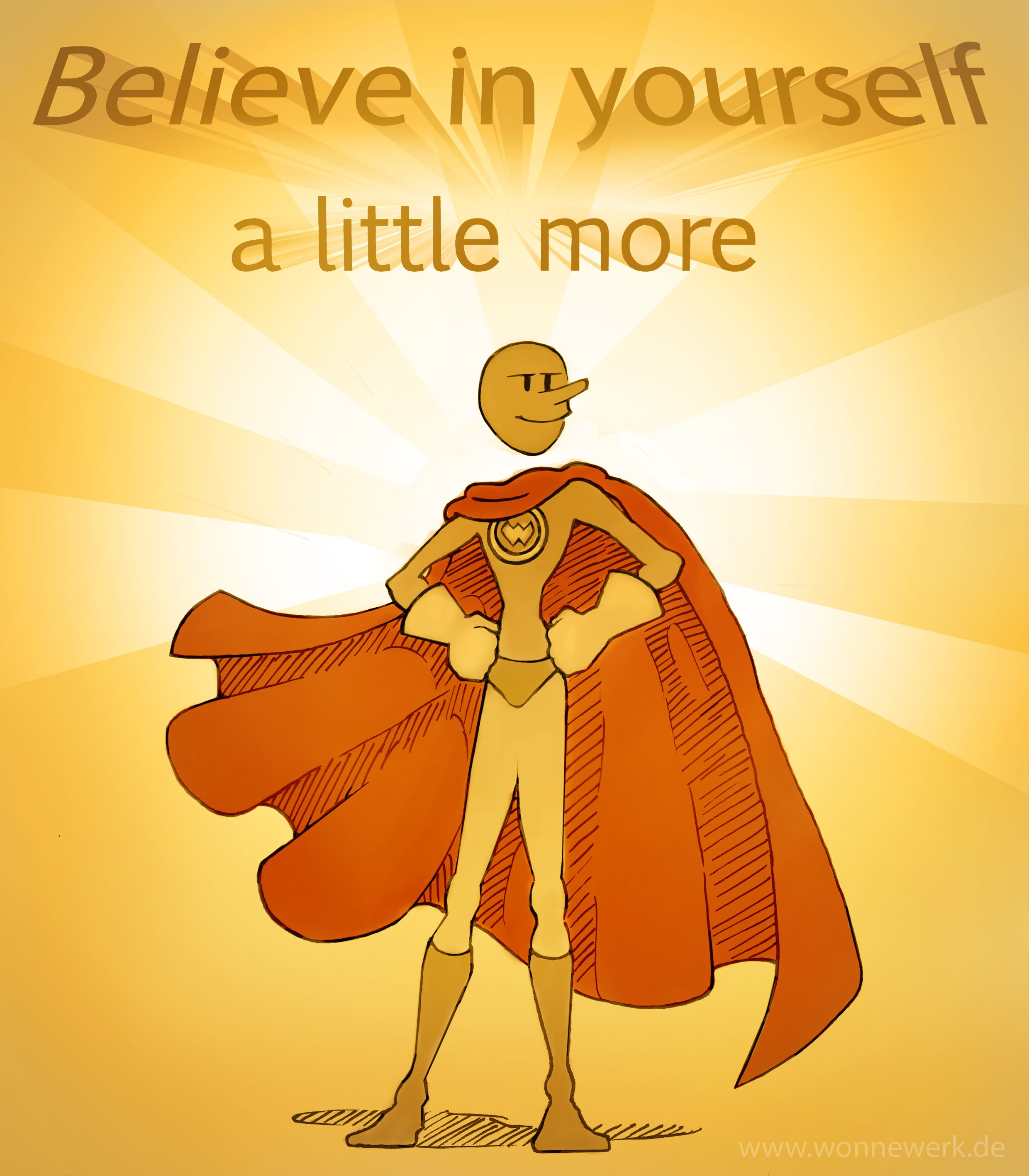 Believe in yourself a little more ! Glaub an dich