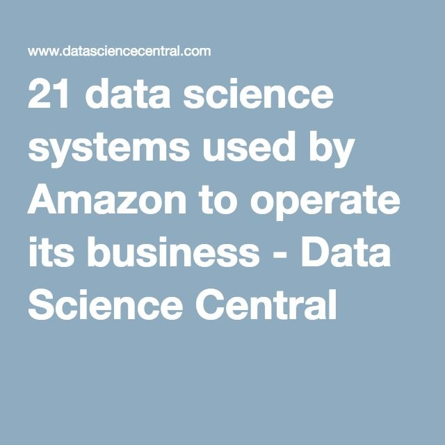 21 data science systems used by Amazon to operate its business - Data Science Central