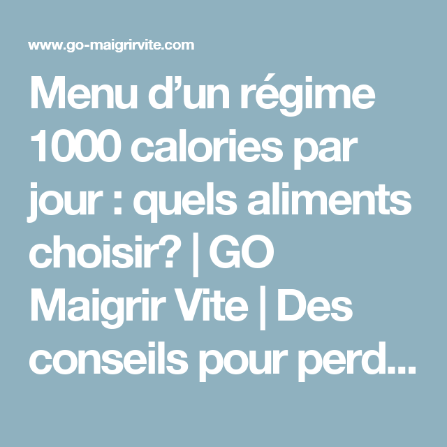 menu d un r gime 1000 calories par jour quels aliments choisir go maigrir vite des. Black Bedroom Furniture Sets. Home Design Ideas