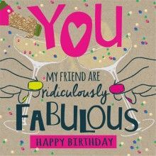 happy birthday fabulous friend Birthday Card   You my friend are ridiclous fabulous happy  happy birthday fabulous friend