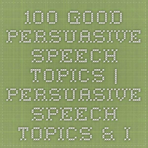good persuasive speech topics persuasive speech topics  100 good persuasive speech topics persuasive speech topics ideas