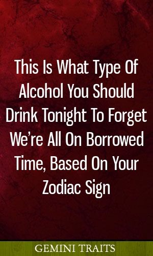 This Is What Type Of Alcohol You Should Drink Tonight To Forget We