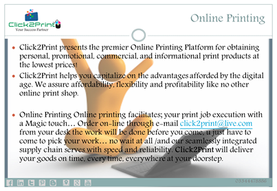 , color experts and printing professionals dedicated to perfection, Click2Print is unsurpassed when it comes to creative and top-quality printing.  Excellence and Simplicity in Online Printing Gateway to Excellent Printing just a CLICK away.... Contact us...! Cell: 03344478886