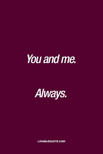 You and me quotes: You and me. Always.
